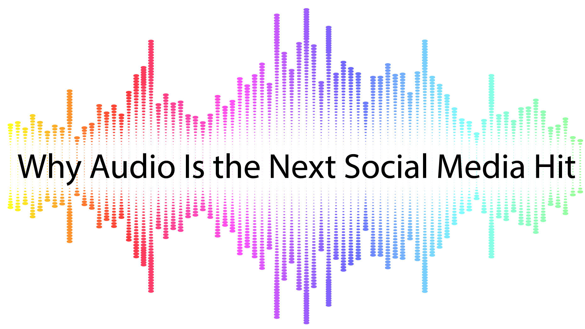 Why Audio is the Next Social Media Hit